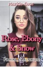 Rose, Ebony & Snow || Farkle Minkus by riarkle-5sos