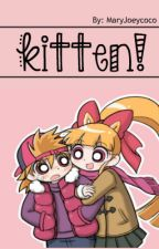 Kitten! (Blossick AU) by MaryJoeycoco