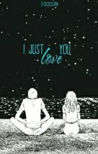 I just love you (SHORT STORY) ✔ by ChixcYellow