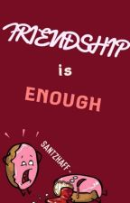 Friendship Is Enough by SantZhaff-