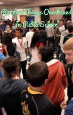 Random Things Overheard In Public School by Demi_Pink_Fan1023