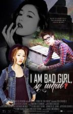 I am BAD GIRL , So WHAT ? [ON-GOING] by girlyMPM