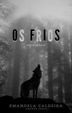 Os Frios || Serie Sombria by Manuh_Emma17