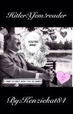 Hitler X fem!reader by kenziekat84