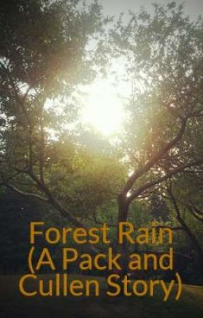 Forest Rain (A Pack and Cullen Story) by fntsydreamer