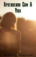 Aprendendo Com A Vida (PAUSADA) by NaraGoncalves9