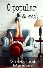 O Popular E Eu by VitoriaLMenezes