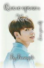 Quero Apenas Você《Jungkook》 by adrielykook