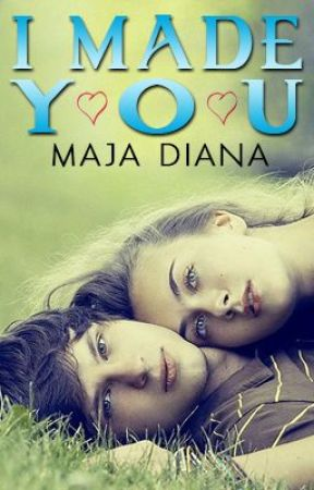 I Made You by MajaDiana