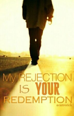 My Rejection is Your Redemption by acatrerick