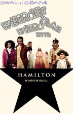 Weirder Than Weird With HAMILTON! by inspectyourjavert