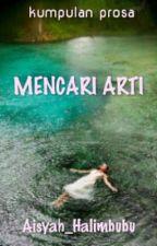 Mencari Arti (Prosa Romansa) by Aisyah_Halimbubu