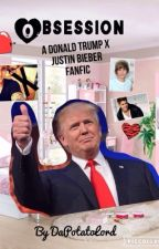 Obsession (a Donald Trump x Justin Bieber One-shot Fanfic) by DaPotatoLord