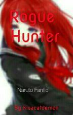 The Rogue Hunter (Naruto Fanfic) by kisacatdemon