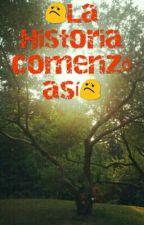 La Historia Que Comenzó Así... by mariadelaluz2002
