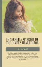 I'm Secretly Married To The Campus Heartthrob (COMPLETED) [BOOK 1) (ORIGINAL) by TheGoldenRibbon
