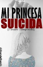 Mi Princesa Suicida [TERCERA TEMPORADA] by xXxBeautyAndBeastxXx