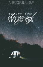 25 Days Of December (COMPLETED) #Wattys2016 by hanaiagrfx