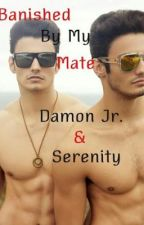 Banished By My Mate Damon Jr and Serenity (Being Edited) by LimePony