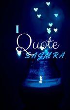 I Quote Sajmra #wattys2017 by sajmra