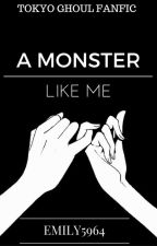 A Monster Like Me (Tokyo Ghoul Fanfic) by emily5964