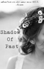 Shadow Of Past by Melmelgomez