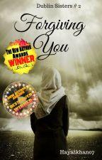 Forgiving  You (Dublin Sisters #2) by hayatkhan07
