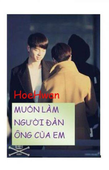 HoeHwan - Double J - ( Chuyển ver )MUỐN LÀM NGƯỜI ĐÀN ÔNG CỦA EM