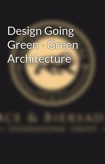 Design Going Green - Green Architecture by pierceandbiersadorf