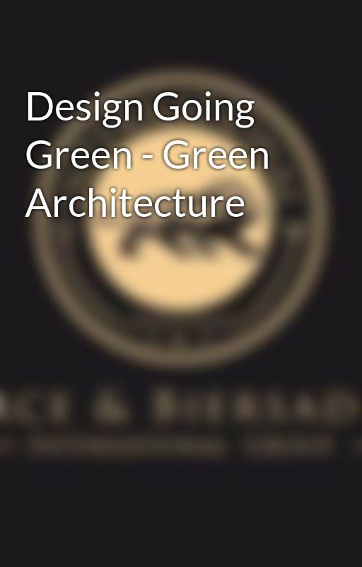 Design Going Green - Green Architecture by pierceandbiersadorf