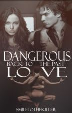 Dangerous Love - Back to the past by SmileToTheKiller