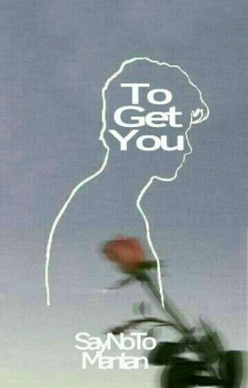 To Get You