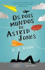 Os Dois Mundos de Astrid Jones by YasminDiAngelo