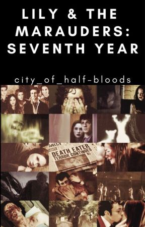 Lily And The Marauders Seventh Year by city_of_half-bloods