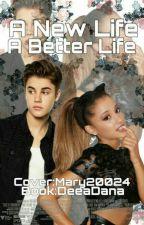 A new Life. A better Life(Justin Bieber & Ariana Grande Fan Fiction) by DeeaDana