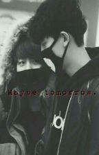 Maybe Tomorrow.. by nubaeklla