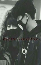 Maybe Tomorrow.. by nubaeklla