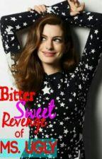 BitterSweet Revenge Of Ms. Ugly by catastropheblack