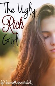 The Ugly Rich Girl by beccaathesmartaleck