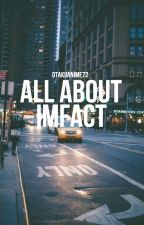 All About IMFACT by otakuanime72
