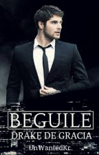 Beguile #1:Drake De Gracia(DG Series)COMPLETED by UnWantedkr