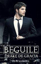 Beguile #1:Drake De Gracia(DG Series)COMPLETED by UnWantedkr