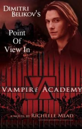 Dimitri's Point of View in Vampire Academy (VA fans) (Book 1) by LittleDhampir18