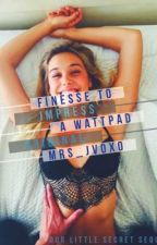 Finesse to Impress (Our Little Secret Sequel) by Mrs_JVOXO