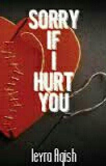 Sorry If I Hurt You