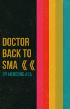 Doctor Back To SMA by dhivadaa