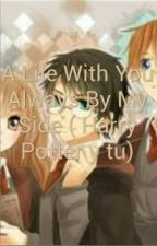 A Life With You Always By My Side ( Harry Potter y tu) by Asuka515
