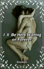 I'll Be Here Waiting on Forever ➸ pt〖lwt + hes〗 by euataco