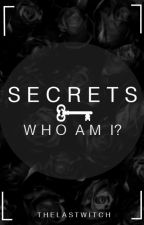 Secrets - Who am I? by TheLastWitch