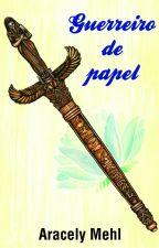 Guerreiro de Papel by AracelyMehl